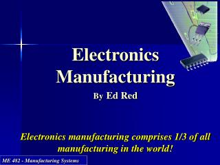 Hardware Fabricating By Ed Red E lectronics producing contains 1/3 of all assembling on the planet!