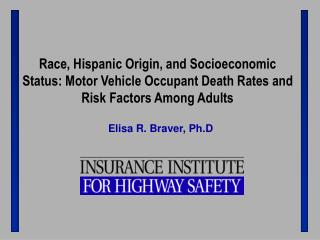Race, Hispanic Birthplace, and Financial Status: Engine Vehicle Tenant Demise Rates and Hazard Components Among Grown-up