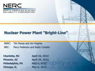 "Atomic Force Plant ""Brilliant Line"" NERC: 	Tim Roxey and Jim Hughes NRC: 	Perry Pederson and Ralph Costello"