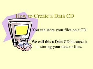 Step by step instructions to Make an Information Compact disc