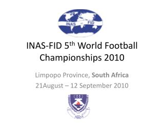 INAS-FID 5 th World Football Titles 2010