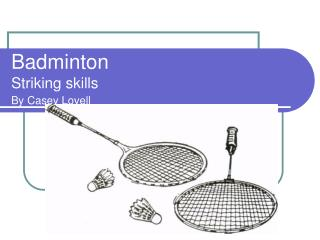 Badminton Striking abilities By Casey Lovell