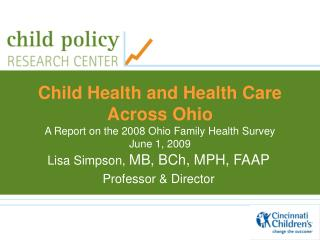 Tyke Wellbeing and Medicinal services Crosswise over Ohio A Report on the 2008 Ohio Family Wellbeing Study June 1, 2009