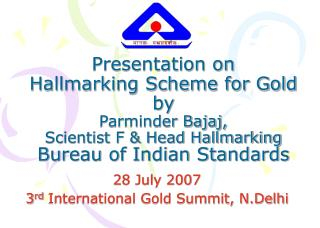 Presentation on Hallmarking Plan for Gold by Parminder Bajaj, Researcher F and Head Hallmarking Department of Indian Gau