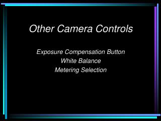 Other Camera Controls