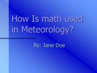 How Is math utilized as a part of Meteorology?