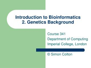 Prologue to Bioinformatics 2. Hereditary qualities Foundation