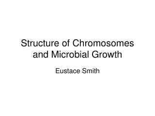 Structure of Chromosomes and Microbial Development