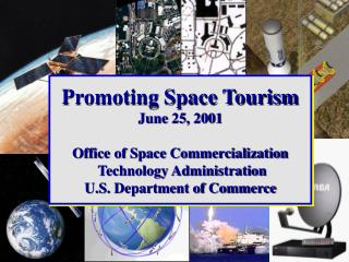 Advancing Space Tourism June 25, 2001 Office of Space Commercialization Innovation Organization U.S. Bureau of Trade