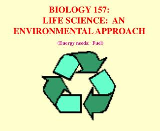 Science 157: LIFE SCIENCE: AN Ecological Methodology (Vitality needs: Fuel)