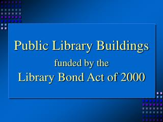 Open Library Structures financed by the Library Bond Demonstration of 2000
