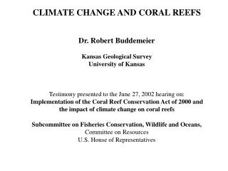 Environmental CHANGE AND CORAL REEFS Dr. Robert Buddemeier Kansas Topographical Study College of Kansas