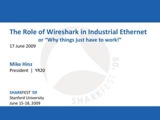 "The Part of Wireshark in Modern Ethernet or ""Why things simply need to work!"" 17 June 2009 Mike Hinz President 