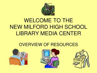 WELCOME TO THE NEW MILFORD Secondary SCHOOL LIBRARY MEDIA CENTER