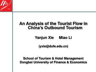 An Investigation of the Traveler Stream in China's Outbound Tourism Yanjun Xie Miao Li (yxie@dufe) School of Tourism and