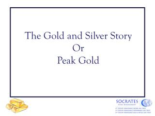 The Gold and Silver Story Or Top Gold