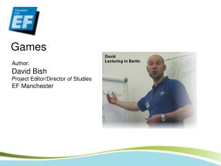 Creator: David Bish Venture Editorial manager/Chief of Studies EF Manchester