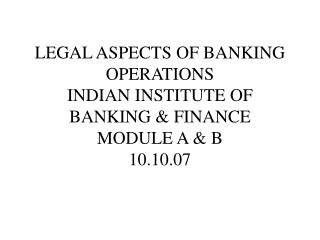 Lawful Parts OF Saving money OPERATIONS INDIAN Establishment OF Keeping money and Fund MODULE An and B 10.10.07
