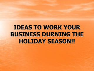 Thoughts TO WORK YOUR BUSINESS DURNING THE Christmas SEASON!!