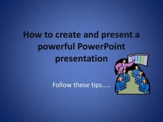 Instructions to make and present a capable PowerPoint presentation