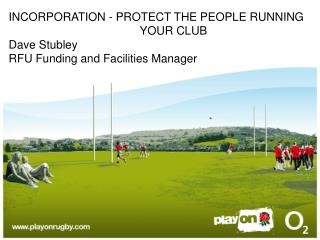 Consolidation - Ensure THE General population RUNNING 				 YOUR CLUB Dave Stubley RFU Subsidizing and Offices Chief