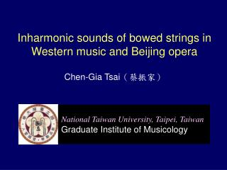 Inharmonic sounds of bowed strings in Western music and Beijing opera   Chen-Gia Tsai (蔡振家)
