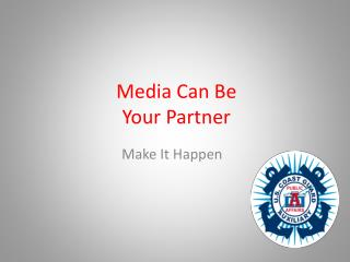 Media Can Be Your Accomplice