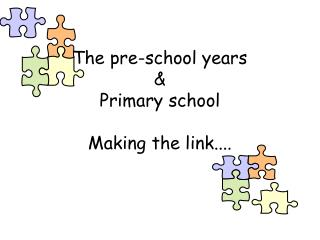 The pre-school years and Elementary school Making the link....