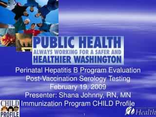 Perinatal Hepatitis B Program Assessment Post-Inoculation Serology Testing February 19, 2009 Moderator: Shana Johnny, RN