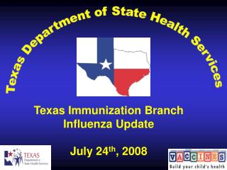 Texas Vaccination Branch Flu Upgrade July 24 th , 2008