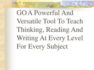 GO A Capable And Adaptable Device To Show Considering, Perusing And Composing At Each Level For Each Subject