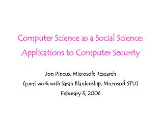 Software engineering as a Sociology: Applications to PC Security Jon Pincus, Microsoft Research (joint work with Sarah B