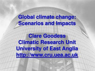 Worldwide environmental change: Situations and Effects Clare Goodess Climatic Exploration Unit College of East Anglia cr