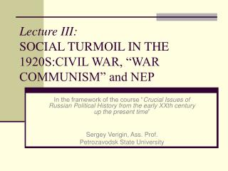 "Address III: SOCIAL TURMOIL IN THE 1920S:CIVIL WAR, ""WAR Socialism"" and NEP"