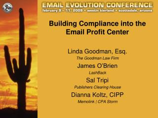 Incorporating Consistence with the Email Benefit Center Linda Goodman, Esq. The Goodman Law office James O'Brien LashBac