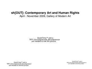 sh[OUT]: Contemporary Craftsmanship and Human Rights April - November 2009, Display of Cutting edge Workmanship