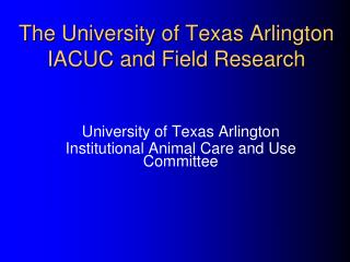 The College of Texas Arlington IACUC and Field Research