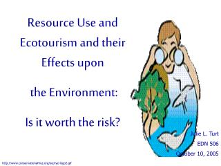 Asset Use and Ecotourism and their Belongings upon Nature: Is it worth the danger?