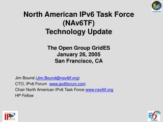 North American IPv6 Team (NAv6TF) Innovation Upgrade The Open Gathering GridES January 26, 2005 San Francisco, CA