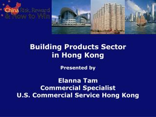 Building Items Part in Hong Kong Introduced by Elanna Tam Business Authority U.S. Business Administration Hong Kong