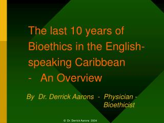 The most recent 10 years of Bioethics in the English-speaking Caribbean - An Outline