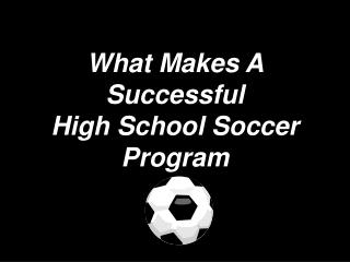 What Makes A Fruitful Secondary School Soccer Program