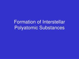 Arrangement of Interstellar Polyatomic Substances