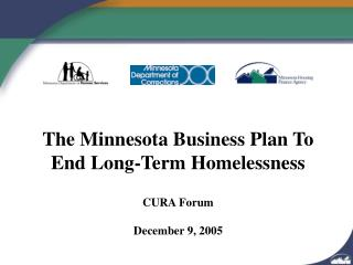 The Minnesota Strategy for success To End Long haul Vagrancy CURA Discussion December 9, 2005