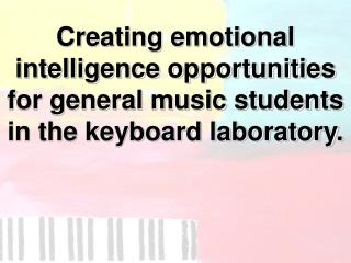Making enthusiastic knowledge open doors for general music understudies in the console research facility.