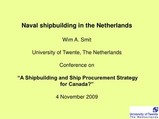 Maritime shipbuilding in the Netherlands Wim A. Smit College of Twente, The Netherlands Meeting on