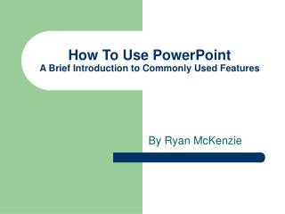The most effective method to Utilize PowerPoint A Brief Prologue to Usually Utilized Components