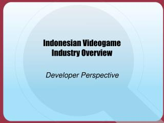 Indonesian Videogame Industry Outline