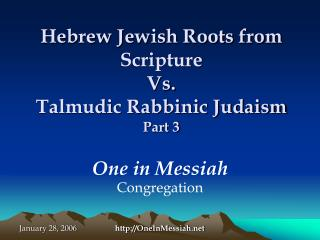 Hebrew Jewish Roots from Sacred text Versus Talmudic Rabbinic Judaism Section 3