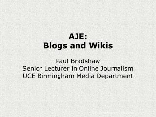 AJE: Websites and Wikis Paul Bradshaw Senior Speaker in Online News coverage UCE Birmingham Media Office